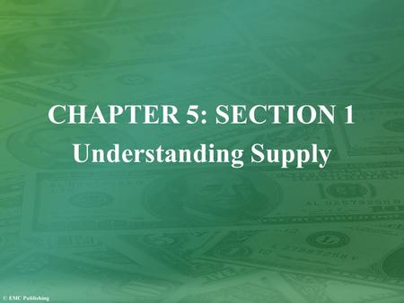 CHAPTER 5: SECTION 1 Understanding Supply. What Is Supply? Supply refers to the willingness and ability of sellers to produce and offer to sell a good.