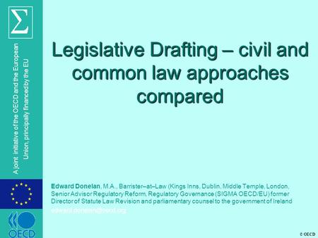 © OECD A joint initiative of the OECD and the European Union, principally financed by the EU Legislative Drafting – civil and common law approaches compared.