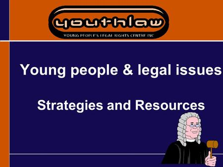 1 1 1 Young people & legal issues Strategies and Resources.