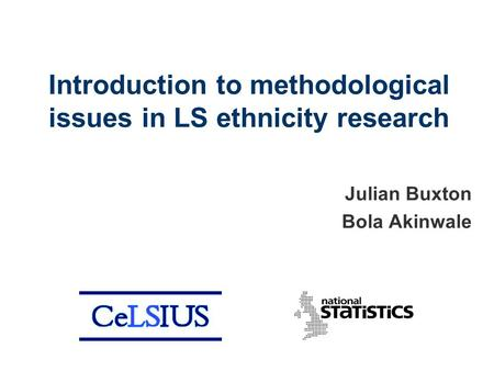Introduction to methodological issues in LS ethnicity research Julian Buxton Bola Akinwale.