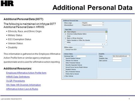 1 Additional Personal Data Additional Personal Data (0077) The following is maintained on Infotype 0077 Additional Personal Data in HRMS:  Ethnicity,
