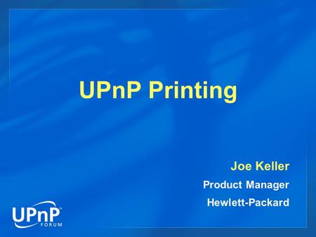 UPnP Printing Joe Keller Product Manager Hewlett-Packard.