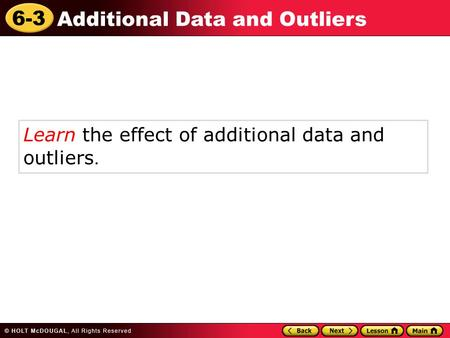6-3 Additional Data and Outliers Learn the effect of additional data and outliers.