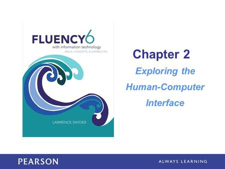 Chapter 2 Exploring the Human-Computer Interface.
