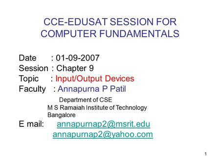1 Date : 01-09-2007 Session : Chapter 9 Topic : Input/Output Devices Faculty : Annapurna P Patil Department of CSE M S Ramaiah Institute of Technology.