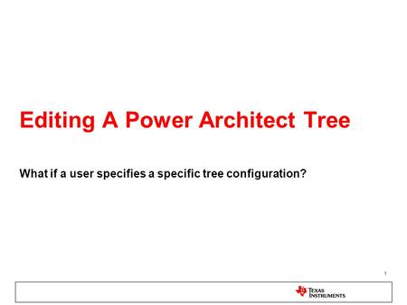 1 Editing A Power Architect Tree What if a user specifies a specific tree configuration?