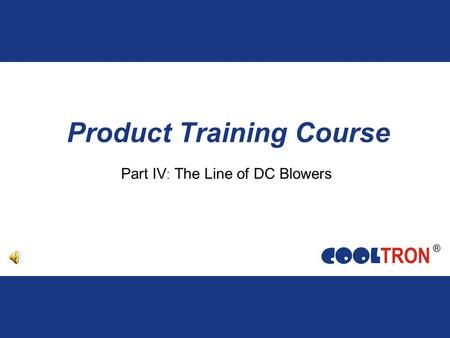 Product Training Course Part IV : The Line of DC Blowers.