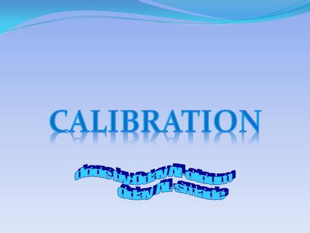 Calibration is a comparison between measurements of known magnitude with one device and another measurement made in as similar a way as possible with.