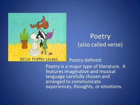 Poetry (also called verse) Poetry defined: Poetry is a major type of literature. It features imaginative and musical language carefully chosen and arranged.