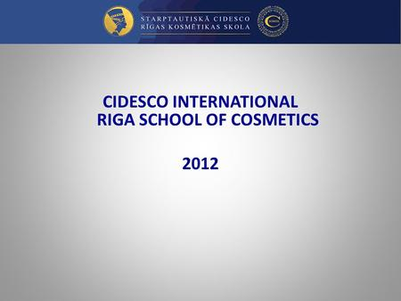 CIDESCO INTERNATIONAL RIGA SCHOOL OF COSMETICS 2012.