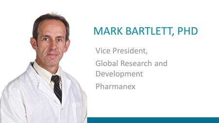 MARK BARTLETT, PHD Vice President, Global Research and Development Pharmanex.