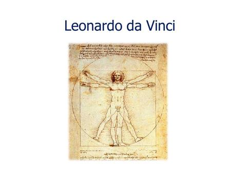 Leonardo da Vinci. The Life Leonardo was born on April 15 th 1452 in Vinci, a small Tuscan village between Pisa and Florence. In 1460 he moves to Florence.