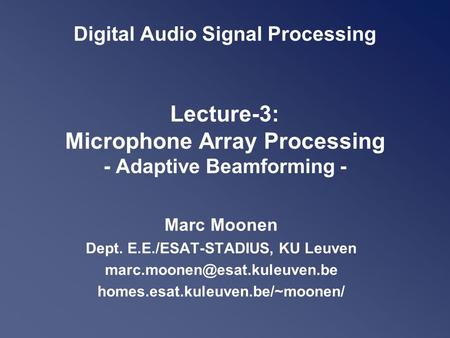 Digital Audio Signal Processing Lecture-3: Microphone Array Processing - Adaptive Beamforming - Marc Moonen Dept. E.E./ESAT-STADIUS, KU Leuven