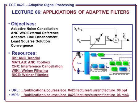 ECE 8443 – Pattern Recognition ECE 8423 – Adaptive Signal Processing Objectives: Adaptive Noise Cancellation ANC W/O External Reference Adaptive Line Enhancement.