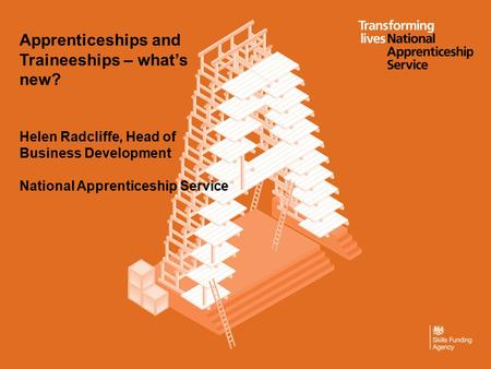 Apprenticeships and Traineeships – what's new? Helen Radcliffe, Head of Business Development National Apprenticeship Service.