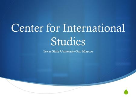  Center for International Studies Texas State University-San Marcos.