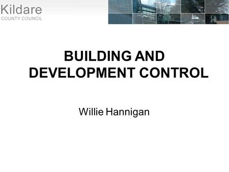 BUILDING AND DEVELOPMENT CONTROL Willie Hannigan.