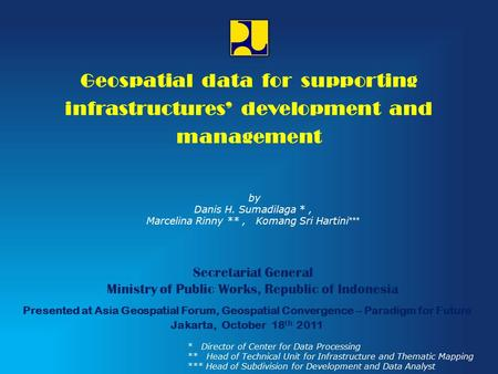 Secretariat General Ministry of Public Works, Republic of Indonesia Geospatial data for supporting infrastructures' development and management Presented.