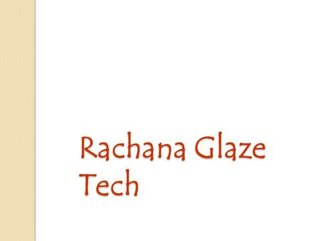 Rachana Glaze Tech. Executive Summary M/S Rachana Glaze Tech is an Indian (Mumbai) based contracting company having office at Borivali, Mumbai. Our facade.
