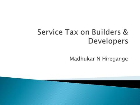 "Madhukar N Hiregange.  Post 1.7.2012 – ""service"", declared, -ive List  Exemptions  Valuation  Issues & Possible Solutions  Q/A – time permitting."