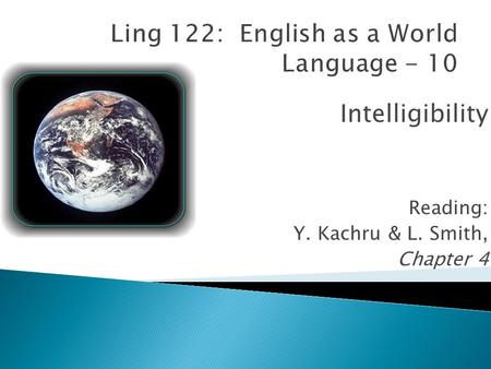 Intelligibility Reading: Y. Kachru & L. Smith, Chapter 4.
