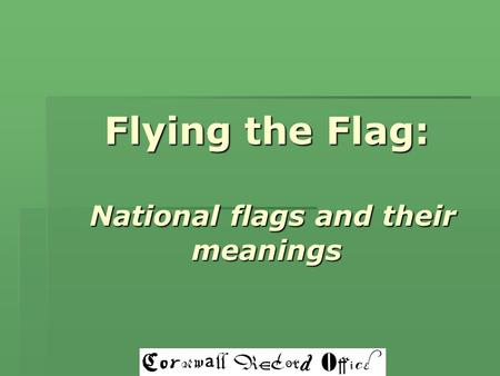 Flying the Flag: National flags and their meanings.