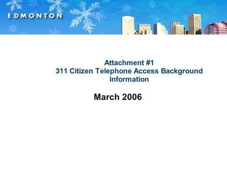 Attachment #1 311 Citizen Telephone Access Background Information March 2006.