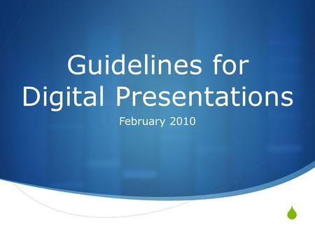  Guidelines for Digital Presentations February 2010.
