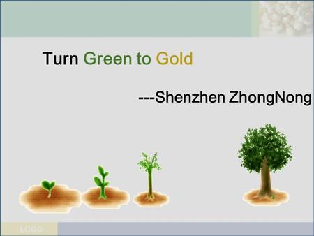 LOGO Turn Green to Gold ---Shenzhen ZhongNong. LOGO 深圳中农网 Introduction of Company 1234 The business system The honor of Company A typical case.