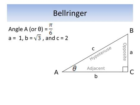 Bellringer Angle A (or θ) = a = 1, b =, and c = 2.