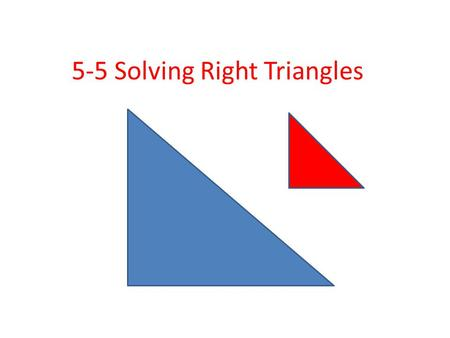 5-5 Solving Right Triangles. Find Sin Ѳ = 0 Find Cos Ѳ =.7.