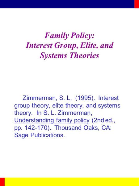 Family Policy: Interest Group, Elite, and Systems Theories Zimmerman, S. L. (1995). Interest group theory, elite theory, and systems theory. In S. L. Zimmerman,