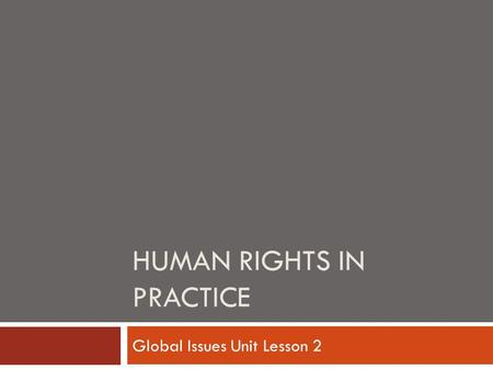 HUMAN RIGHTS IN PRACTICE Global Issues Unit Lesson 2.