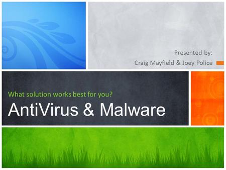Presented by: Craig Mayfield & Joey Police What solution works best for you? AntiVirus & <strong>Malware</strong>.