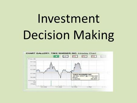Investment Decision Making. Investment In the past personal stock brokers were a persons main source of information on when to buy and sell stock. With.