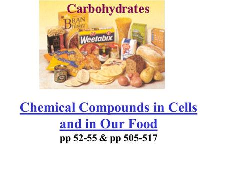 Chemical Compounds in Cells and in Our Food pp 52-55 & pp 505-517.