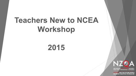 Teachers New to NCEA Workshop 2015. New Zealand education system receives international praise In 2011, the Organisation for Economic Co-operation and.