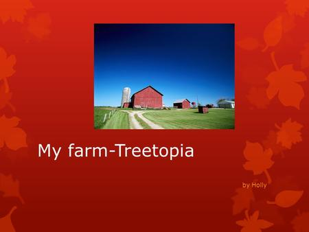 My farm-Treetopia by Holly. What I bring to treetopia…… -Eggs, -Milk, -Wool, -Meat, -Crops-vegetables-fruit, -Fertiliser.