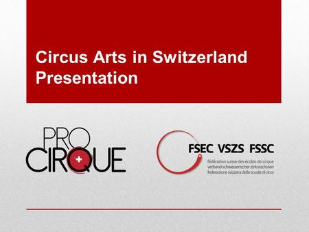 Circus Arts in Switzerland Presentation. Circus in Switzerland around 300 professional circus artists (performers, directors, technicians, choreographers,