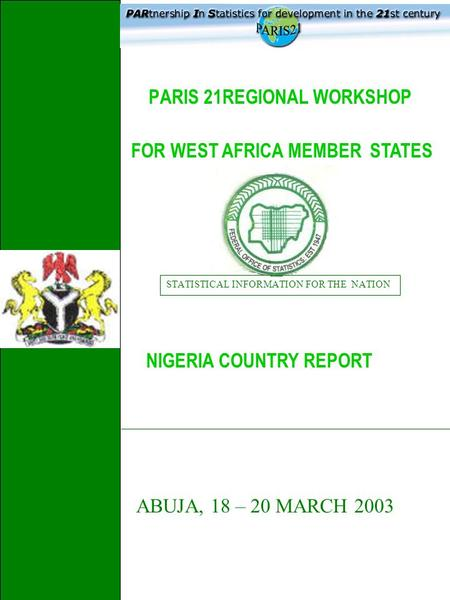 PARIS 21REGIONAL WORKSHOP STATISTICAL INFORMATION FOR THE NATION NIGERIA COUNTRY REPORT FOR WEST AFRICA MEMBER STATES ___________________________________________________________________.