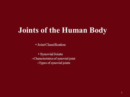 1 Joints of the Human Body Joint Classification Synovial Joints – Characteristics of synovial joint – Types of synovial joints.