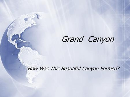 Grand Canyon How Was This Beautiful Canyon Formed?