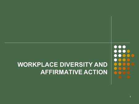 1 WORKPLACE DIVERSITY AND AFFIRMATIVE ACTION. 2 Chapter Objectives  Discuss the projected future diverse workforce  Define and discuss diversity and.