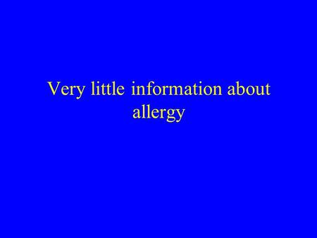 Very little information about allergy. Allergies are an overreaction of the body's immune system to specific substances that it misidentifies as harmful.