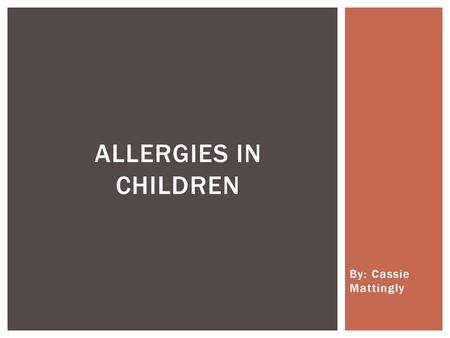 By: Cassie Mattingly ALLERGIES IN CHILDREN.  Background on food allergies  Common food allergies  How reactions occur  Why reactions occur  Prevention.