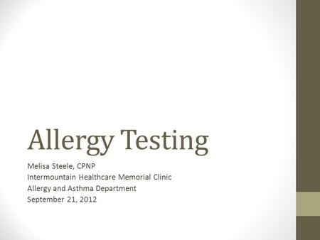 Allergy Testing Melisa Steele, CPNP Intermountain Healthcare Memorial Clinic Allergy and Asthma Department September 21, 2012.