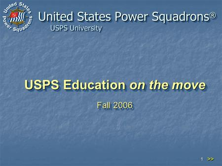 USPS University 1 USPS Education on the move Fall 2006 USPS Education on the move Fall 2006 United States Power Squadrons ® >>