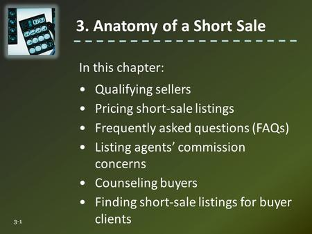 In this chapter: Qualifying sellers Pricing short-sale listings Frequently asked questions (FAQs) Listing agents' commission concerns Counseling buyers.