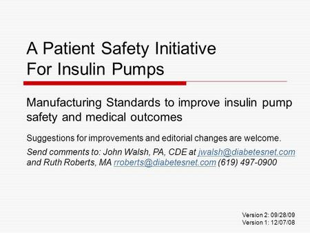 A Patient Safety Initiative For Insulin Pumps Manufacturing Standards to improve insulin pump safety and medical outcomes Suggestions for improvements.
