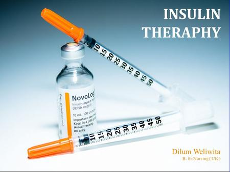 INSULIN THERAPHY Dilum Weliwita B. Sc Nursing ( UK )